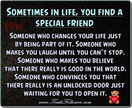 Sometimes In Life You Find A Special Friend Special Friend Quotes Best Friend Quotes For Guys Friends Quotes