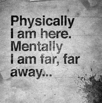 Mentally I Am Far Far Away Readings Quote