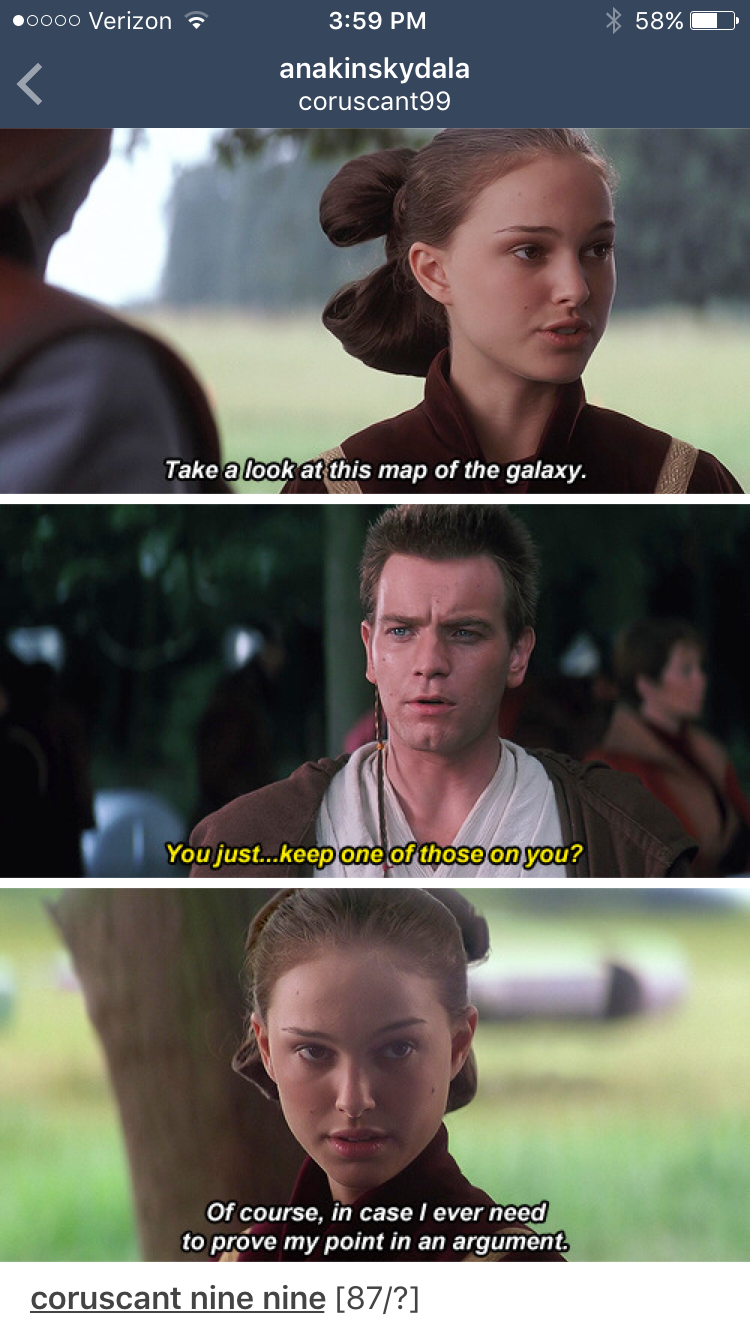 Padme Take A Look At This Map Of The Galaxy Obi Wan You Just Keep One Of Those One You Padme Of Course Star Wars Quotes Star Wars Memes Star Wars Humor