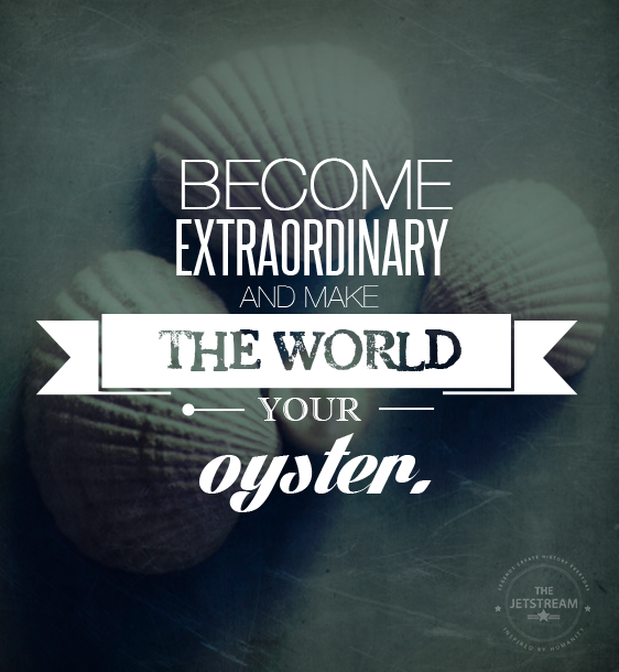 Become Extraordinary And Make The World Your Oyster Julian