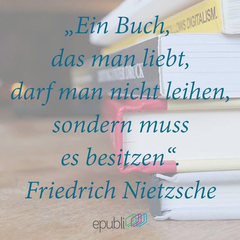 Ein Buch, das man liebt, darf man nicht leihen, sondern muss es besitzen. --Friedrich Nietzsche #lifestories