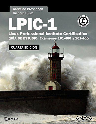 LPIC-1 : Linux professional Institute Certification : guía de estudio-exámenes 101-400 y 102-400 / Christine Bresnahan, Richard Blum ; [José Luis Gómez Celador]