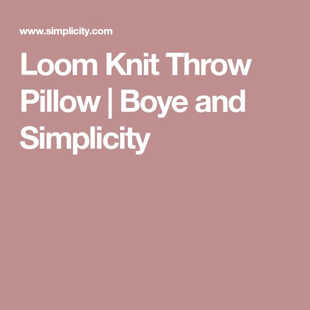 Loom Knit Throw Pillow Boye And Simplicity Knitcrochetloom