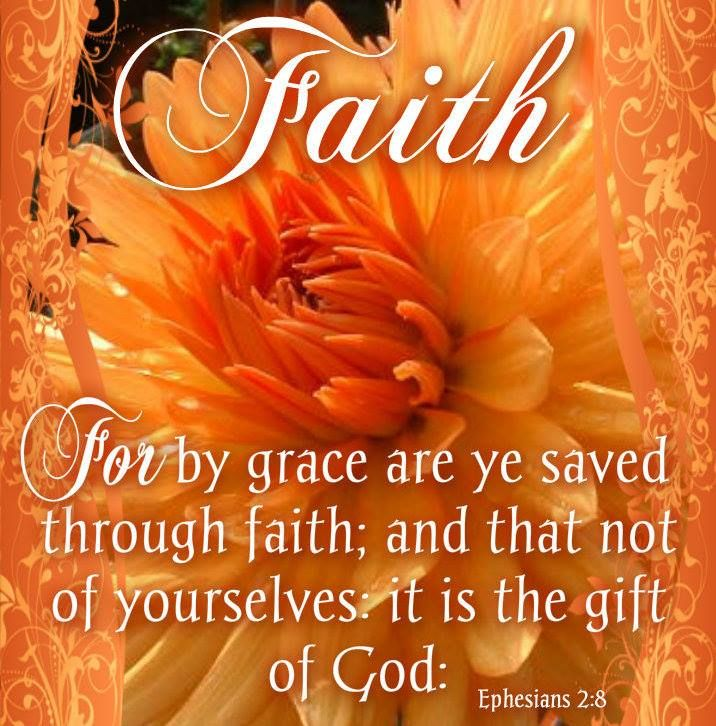 Ephesians 2:8 • For by grace are ye saved through Faith. And that not of yourselves. It is the gift of God.