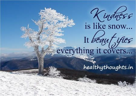 Thought For The Day Quotes Kindness Is Like Snow It Beautifies Everything It Covers Snow Quotes Kindness Quotes Snowflake Quote