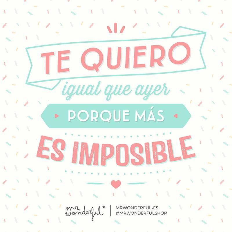 Te Quiero Igual Que Ayer Porque Más Es Imposible Mr