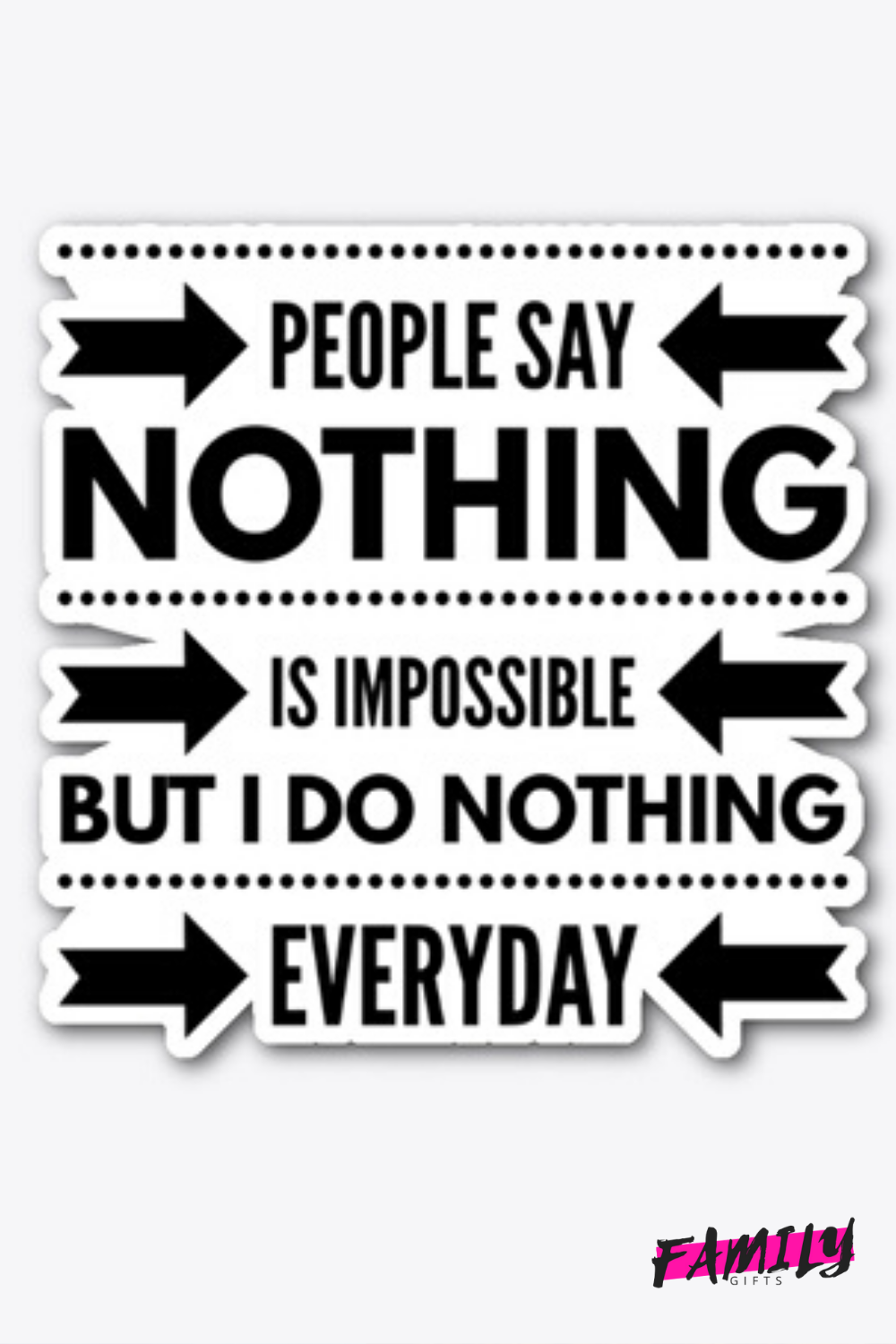 People Say Nothing Is Impossible But I Do Nothing Everyday Funny Life Quotes Funny Quotes About Life Life Quotes Sayings