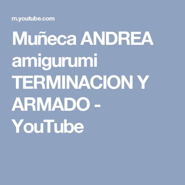 Muñeca ANDREA amigurumi TERMINACION Y ARMADO - YouTube