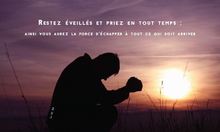 L'Evangile du 01/12/18 : « Restez éveillés et priez en tout temps » (Lc 21,  34-36)   Prières chrétiennes, Évangile, Priere