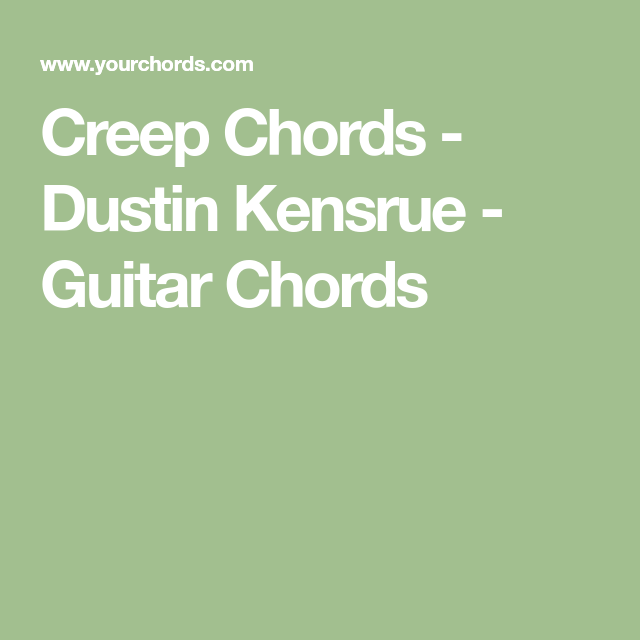 Creep Chords - Dustin Kensrue - Guitar Chords | Stay Inspired to ...