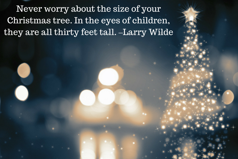 Christmas Tree Quote Never Worry About The Size Of Your Christmas Tree In The Eyes Of Children Th Christmas Tree Quotes Christmas Tree Outdoor Holiday Decor