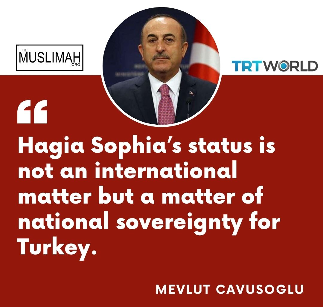 """Hagia Sophia's status is not an international matter but a matter of national sovereignty for Turkey,"""" Foreign Minister Mevlut Cavusoglu 