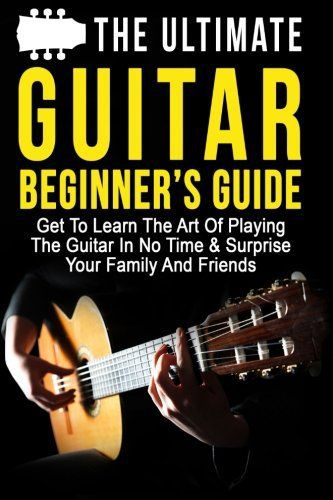 the ultimate guitar beginner s guide get to learn the art of rh pinterest com Printable Guitar Chords for Beginners Beginner Guitar Scales