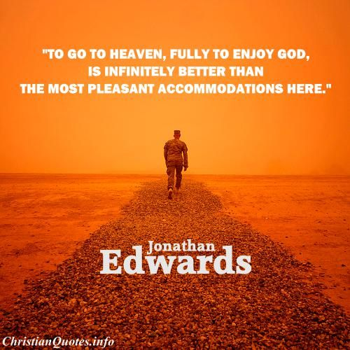 Jonathan Edwards Quote - Heaven Is Infinitely Better ...
