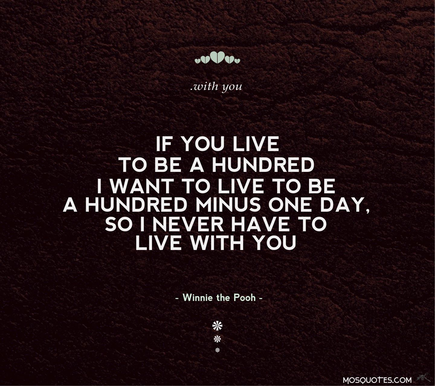 Cute Love Quotes If you live to be a hundred I want to