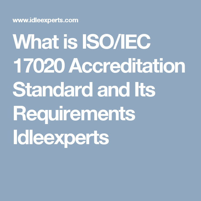 What is ISO/IEC 17020 Accreditation Standard and Its Requirements