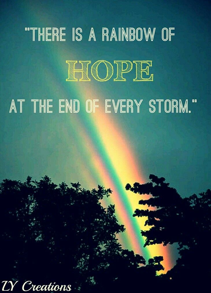 There Is A Rainbow Of Hope At The End Of Every Storm Storm Quotes Rainbow Quote Inspirational Quotes