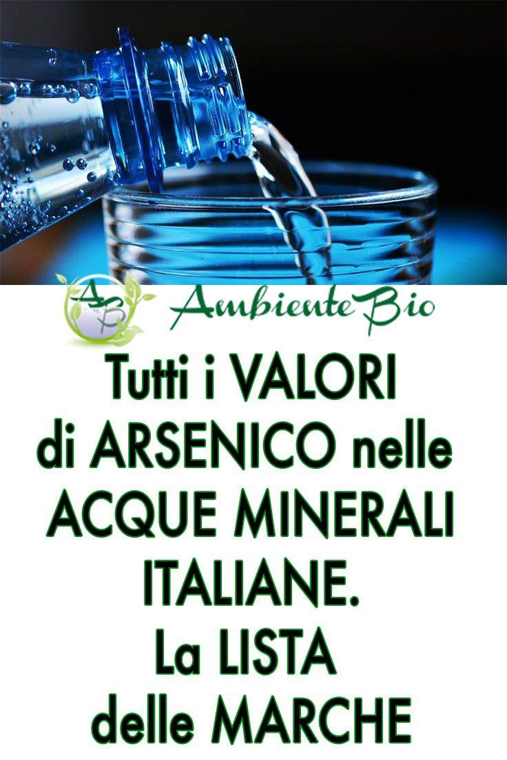 Trovato Arsenico Cancerogeno Nelle Acque Minerali Italiane La Lista Salute E Benessere Rimedi Per La Salute Prodotti Per La Salute
