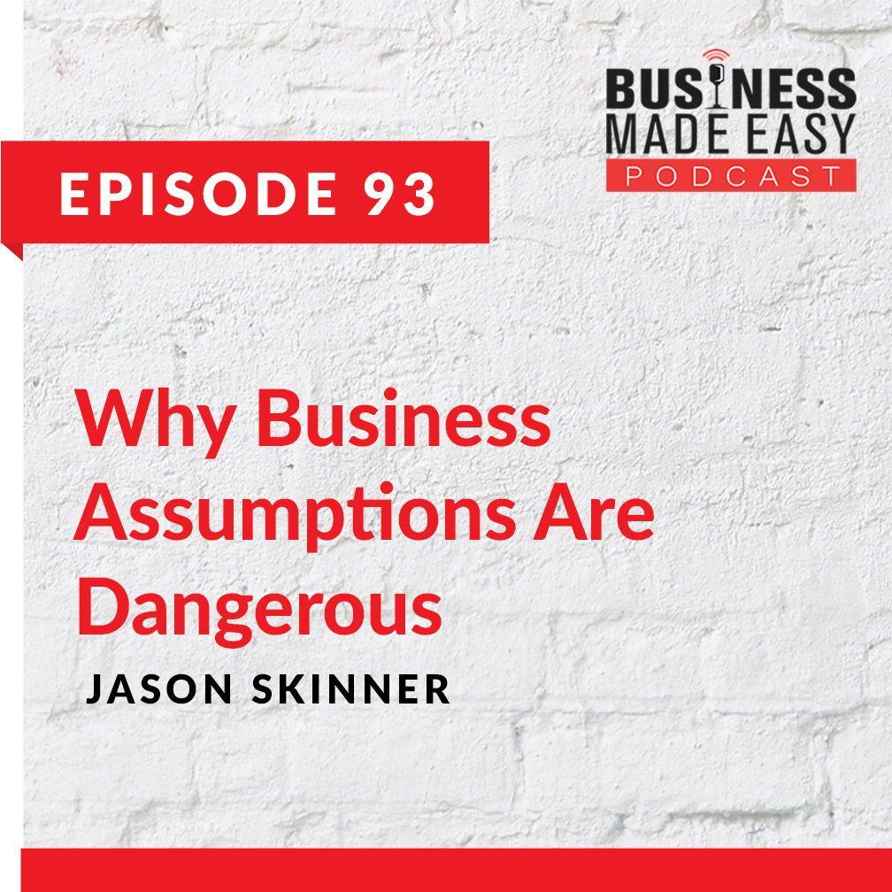 Why Business Assumptions Are Dangerous Jason Skinner