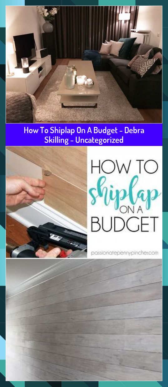How To Shiplap On A Budget - Debra Skilling - Uncategorized #Budget #Debra #Shiplap #Skilling