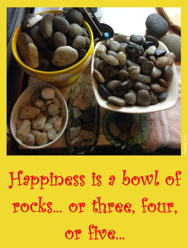 Happiness is a bowl of rocks...