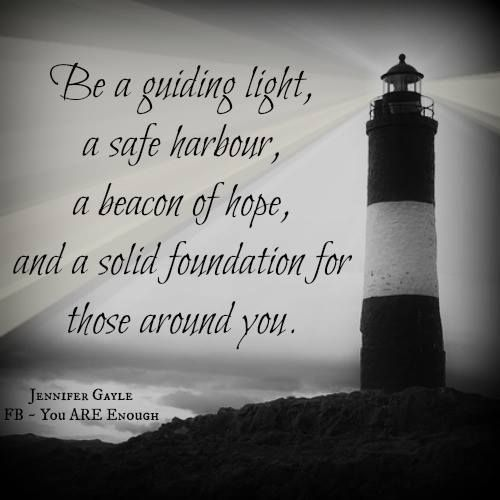 Be A Guiding Light A Safe Harbor A Beacon Of Hope And A Solid