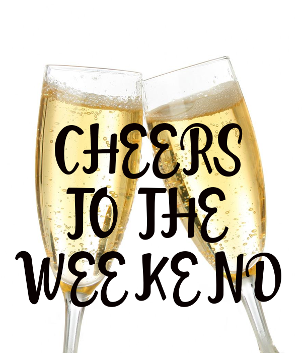 Cheers To The Weekend Poster Weekend Posters Weekend Quotes