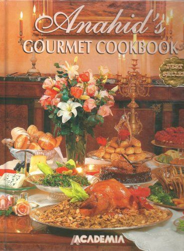 Best Lebanese Food Recipes Anahid S Gourmet Cookbook By Anahid