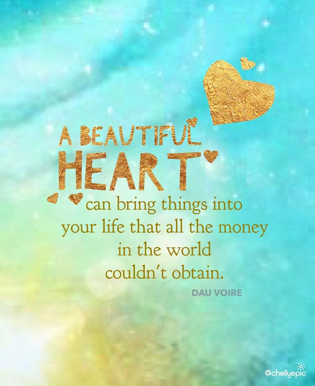 A beautiful heart can bring things into your life that all the