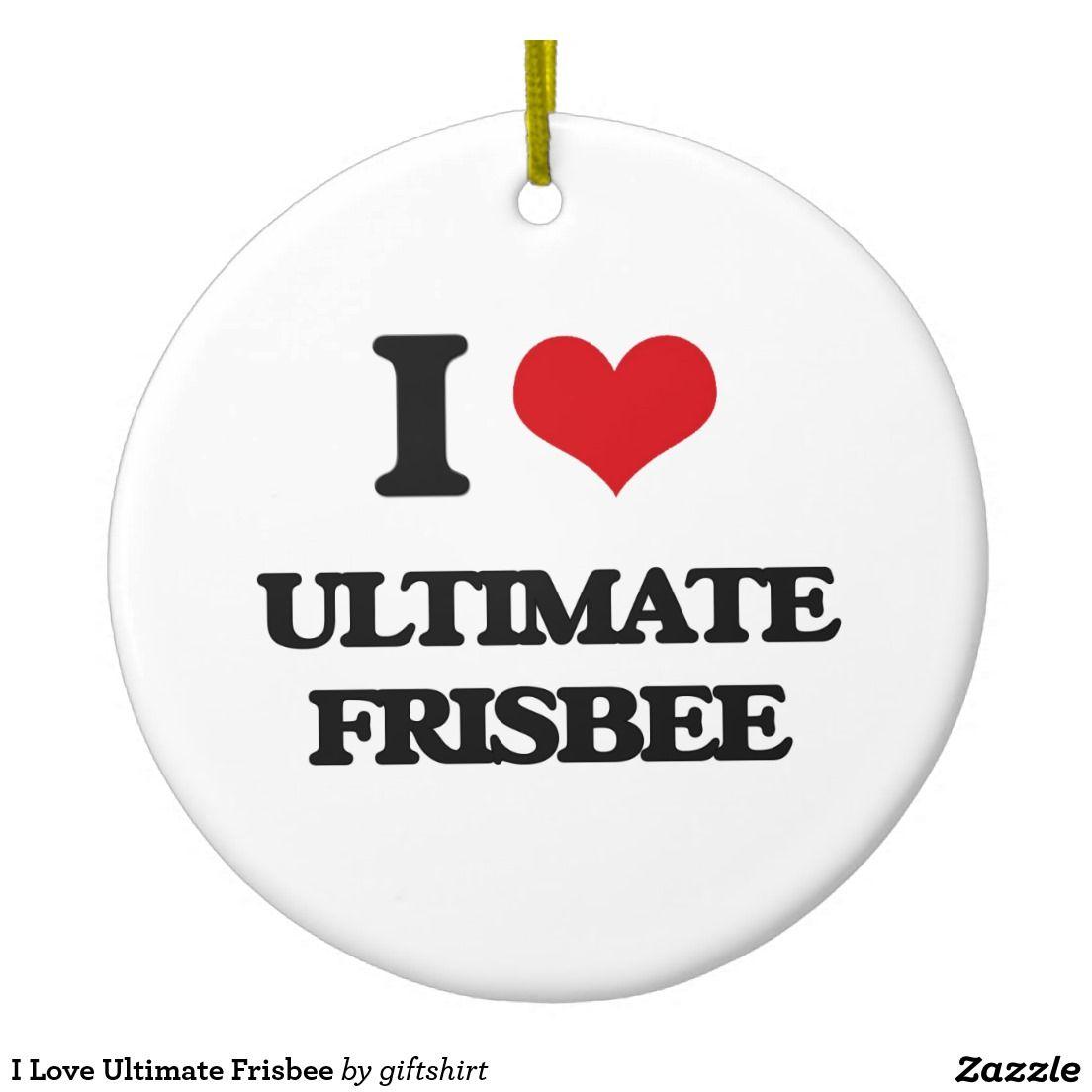 7710ea11dae75 I Love Ultimate Frisbee Ceramic Ornament | Zazzle.com | Fun Gift ...