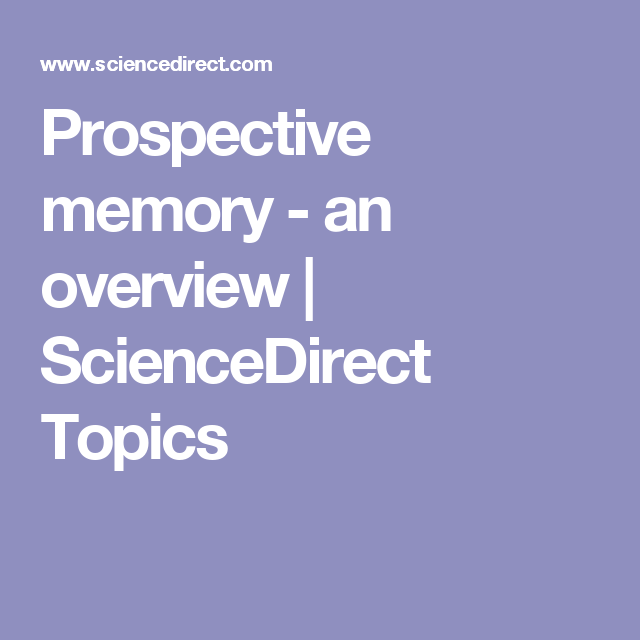 Prospective memory - an overview | ScienceDirect Topics
