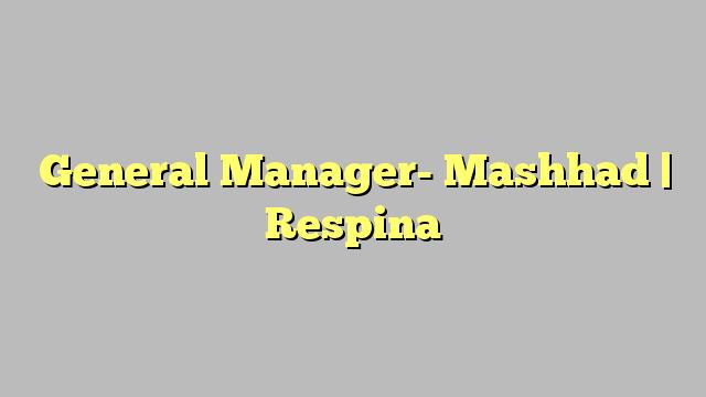 General Manager Mashhad  Respina  JobratIran