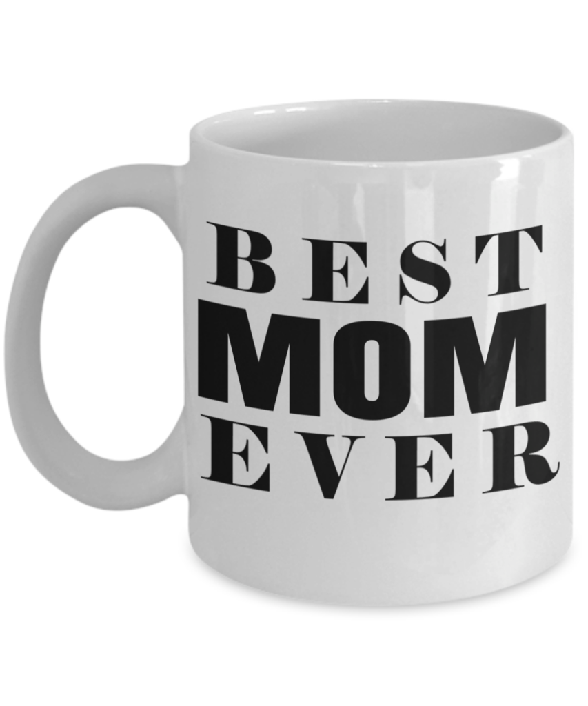 Funny Coffee Mugs For Mom Best Ever Mug