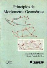 Princípios de Morfometria Geométrica Leandro Rabello Monteiro, Sergio Furtado dos Reis Holos Editora, 1ª edição, 1999 ISBN: 8586699101  Tipo: Brochura  Número de páginas: 189