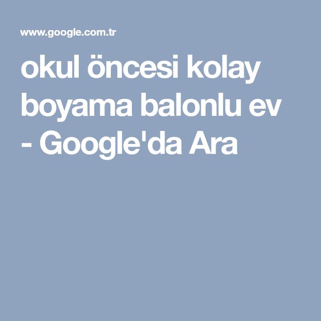 Okul Oncesi Kolay Boyama Balonlu Ev Google Da Ara Okul Okul