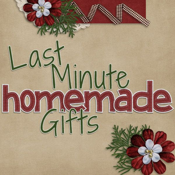 Last-Minute Homemade Gifts