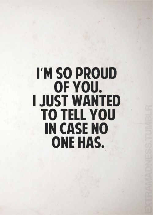 I M So Proud Of You Proud Of You Quotes Be Yourself Quotes Amazing Inspirational Quotes