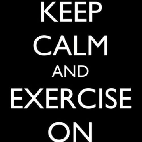 Keep Calm and exercise on