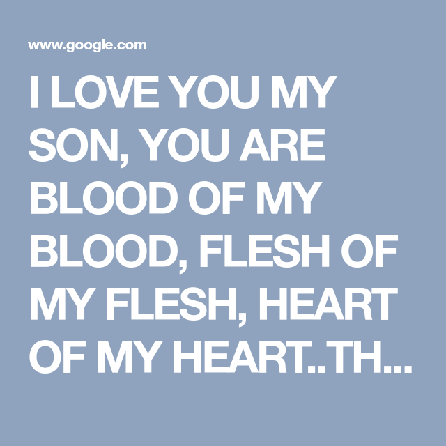 I LOVE YOU MY SON, YOU ARE BLOOD OF MY BLOOD, FLESH OF MY