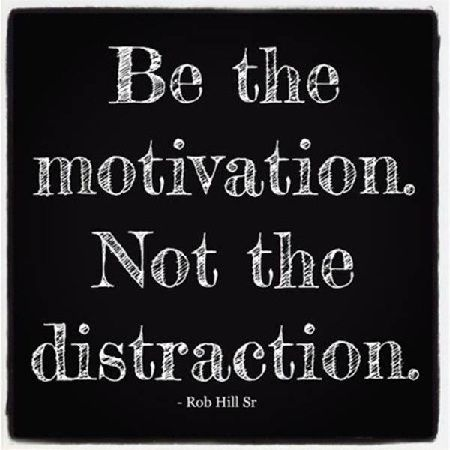Thought Of The Day Motivational Inspiration Be The Motivation Not The Distraction Bdi Quotes  Quotes