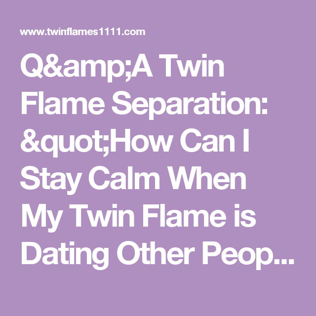 Q&A Twin Flame Separation: How Can I Stay Calm When My