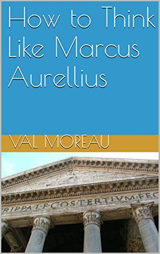 How to Think Like Marcus Aurellius: Wisdom and Quotes from Rome's Wisest Emperor (English Edition)