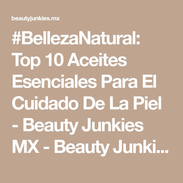 #BellezaNatural: Top 10 Aceites Esenciales Para El Cuidado De La Piel