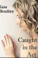 Caught in the Act, an ebook by Lisa Bradley at Smashwords