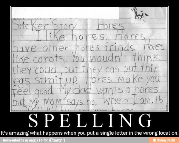 That's terrible!!! If I was a teacher having read this I would die from laughing so hard!