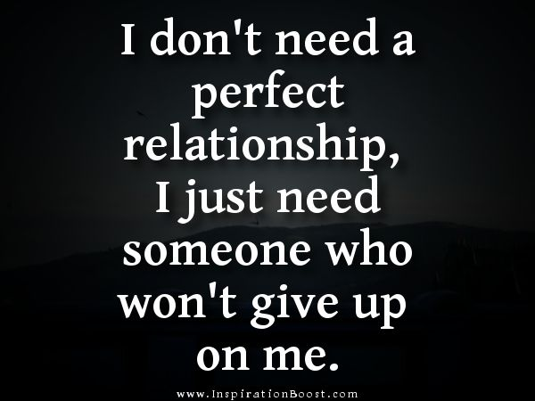 Hes Perfect For Me Quotes Dont Need A Perfect Relationship