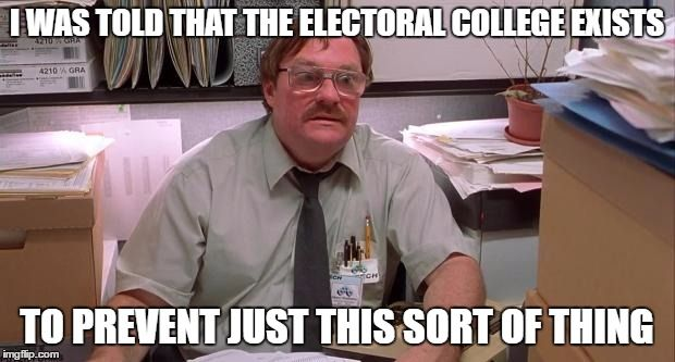 Electoral College Funny Meme : Isn t this why the electoral college exists advice animals