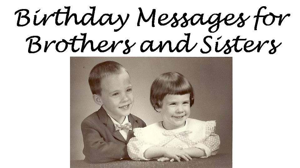 Examples Of Birthday Messages To Write For Your Brother Or Sisters