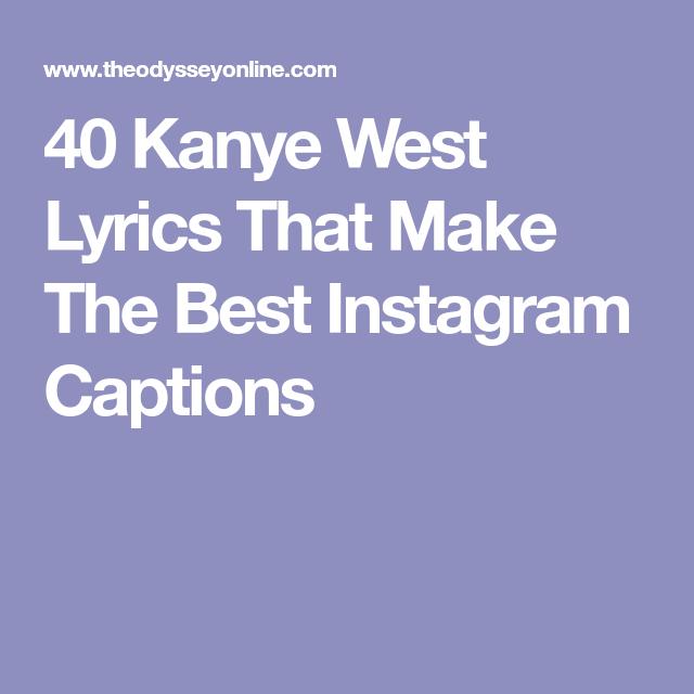 40 Kanye West Lyrics That Make The Best Instagram Captions Good Instagram Captions Kanye West Lyrics Instagram Captions
