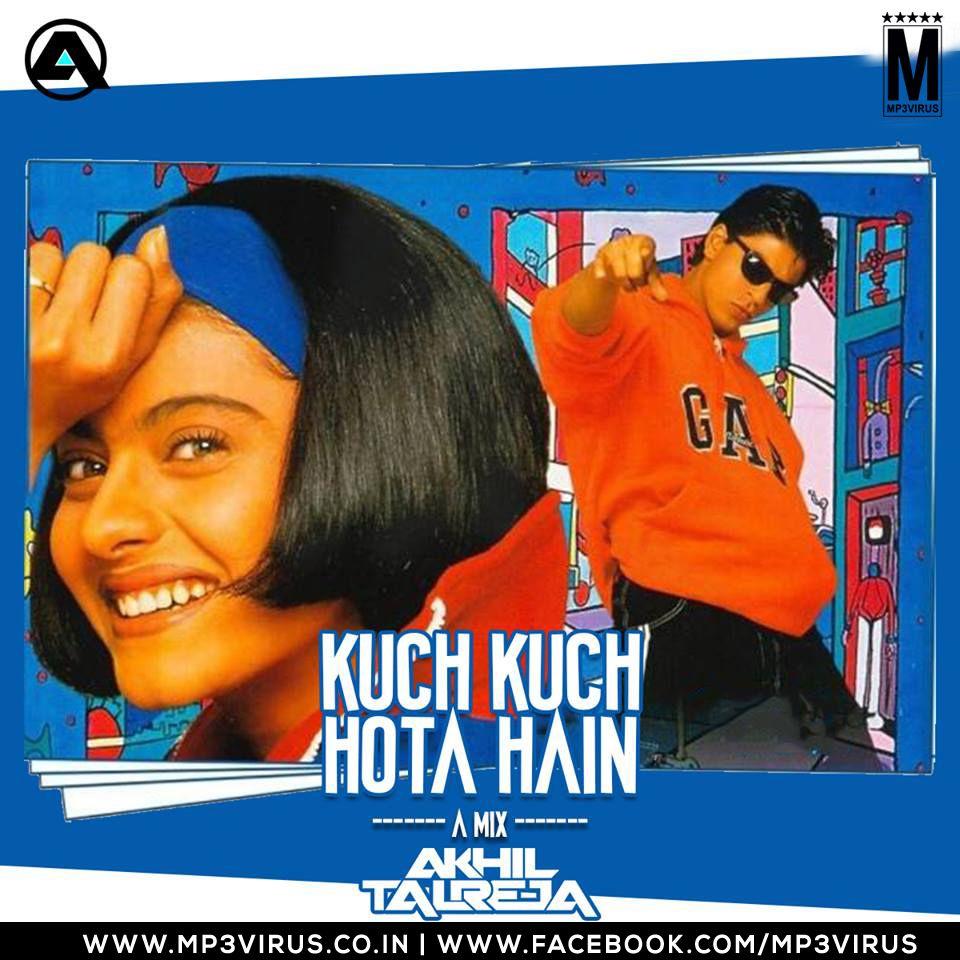 Kuch Kuch Hota Hai Dj Akhil Talreja Download Song Dj Songs Kuch Kuch Hota Hai Songs